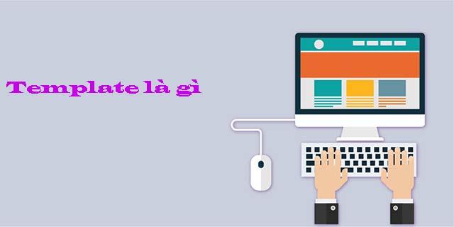 Template là gì? Lợi ích của Template khi thiết kế web