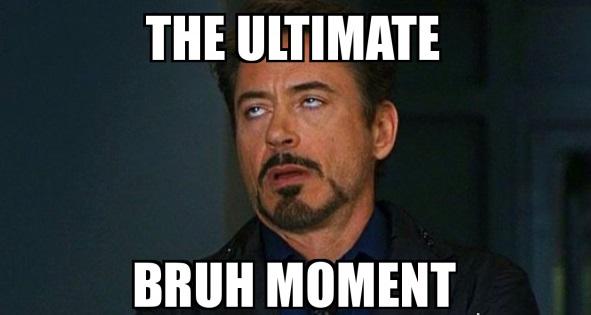 Vậy còn Bruh moment là gì?
